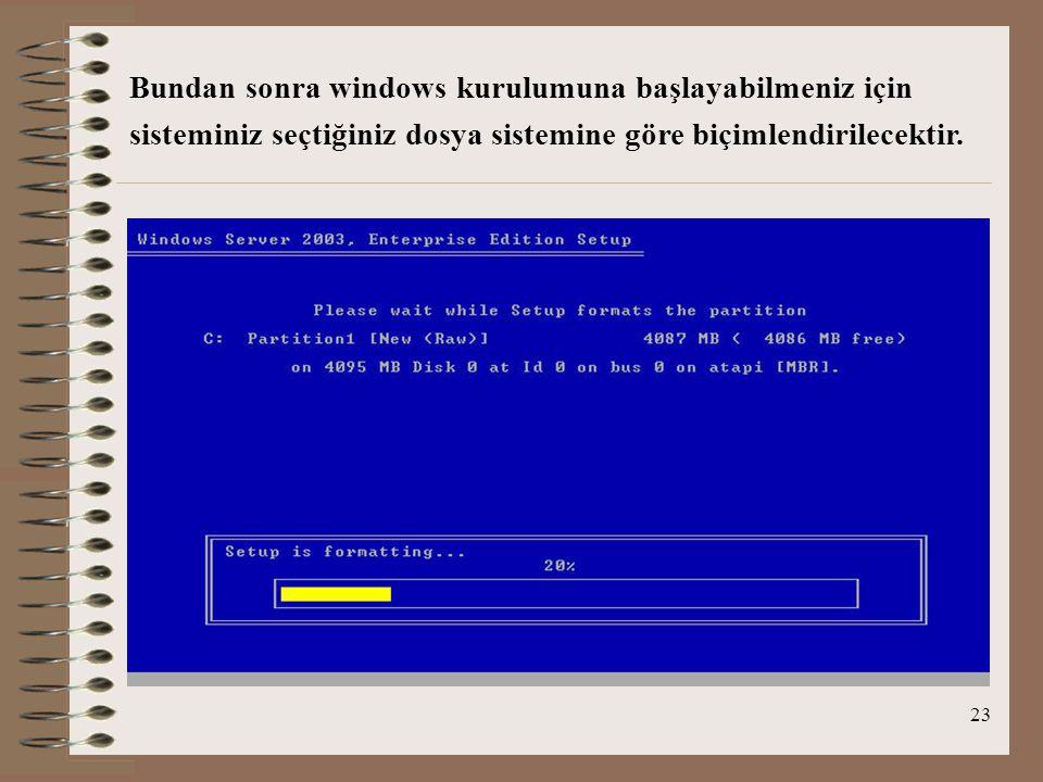 23 Bundan sonra windows kurulumuna başlayabilmeniz için sisteminiz seçtiğiniz dosya sistemine göre biçimlendirilecektir.