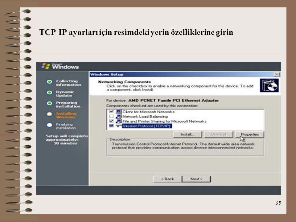 35 TCP-IP ayarları için resimdeki yerin özelliklerine girin