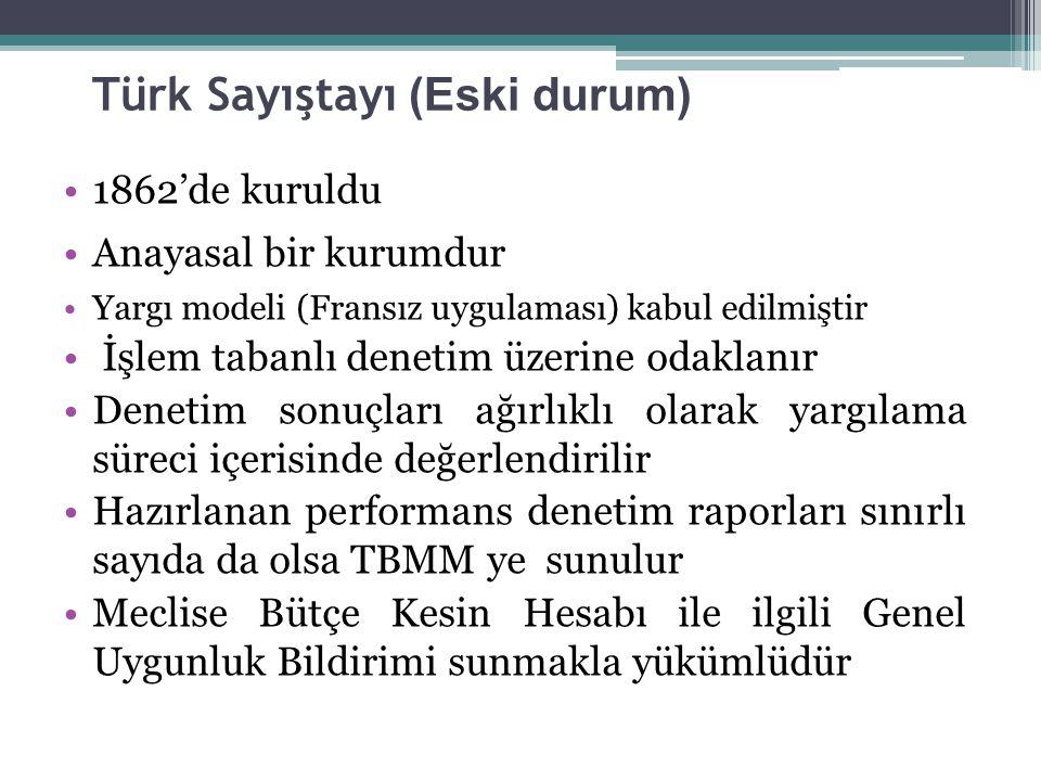 Türk Sayıştayı (Eski durum) 1862'de kuruldu Anayasal bir kurumdur Yargı modeli (Fransız uygulaması) kabul edilmiştir İşlem tabanlı denetim üzerine oda