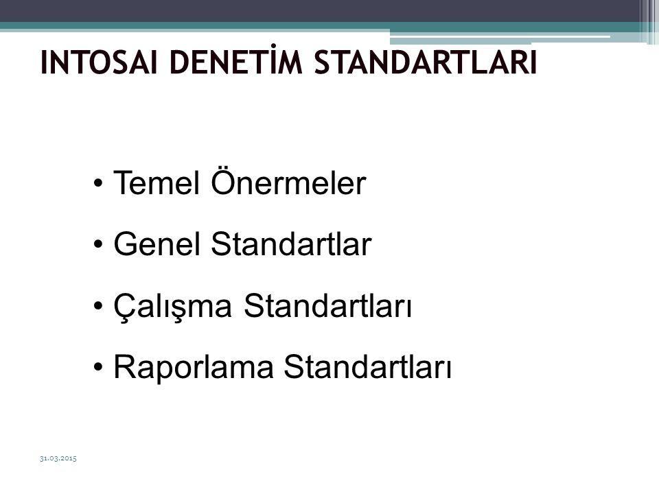 31.03.2015 19 INTOSAI DENETİM STANDARTLARI Temel Önermeler Genel Standartlar Çalışma Standartları Raporlama Standartları