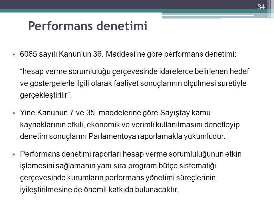 """34 Performans denetimi 6085 sayılı Kanun'un 36. Maddesi'ne göre performans denetimi: """"hesap verme sorumluluğu çerçevesinde idarelerce belirlenen hedef"""