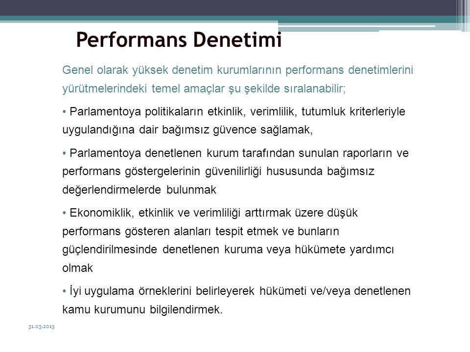 31.03.2015 38 Performans Denetimi Genel olarak yüksek denetim kurumlarının performans denetimlerini yürütmelerindeki temel amaçlar şu şekilde sıralana