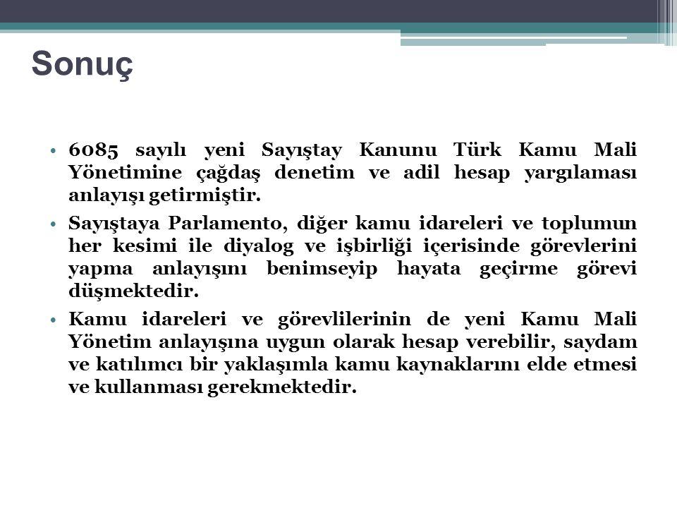 Sonuç 6085 sayılı yeni Sayıştay Kanunu Türk Kamu Mali Yönetimine çağdaş denetim ve adil hesap yargılaması anlayışı getirmiştir. Sayıştaya Parlamento,