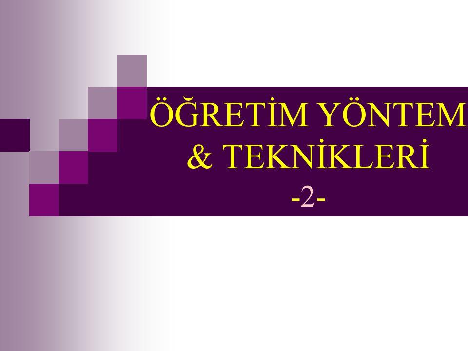 ÖĞRETİM YÖNTEM & TEKNİKLERİ -2-