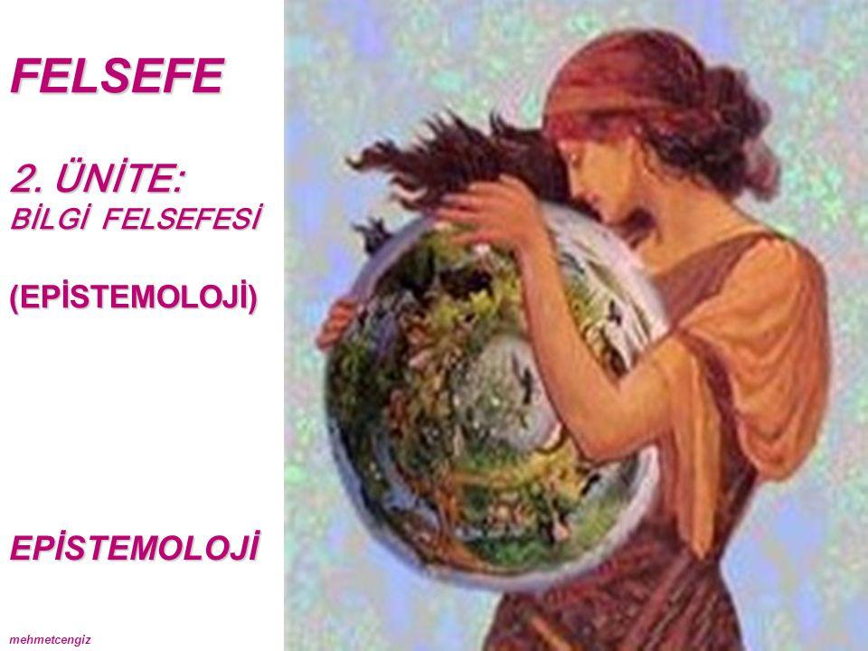 FELSEFE 2. ÜNİTE: BİLGİ FELSEFESİ (EPİSTEMOLOJİ)EPİSTEMOLOJİ mehmetcengiz