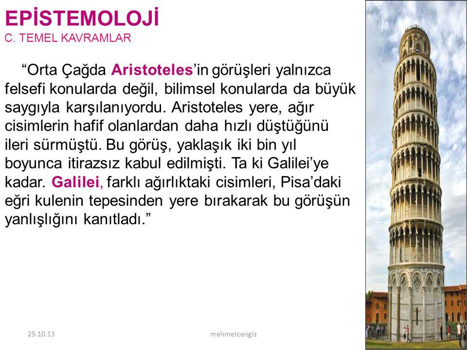 """EPİSTEMOLOJİ C. TEMEL KAVRAMLAR 29.10.1312mehmetcengiz """"Orta Çağda Aristoteles'in görüşleri yalnızca felsefi konularda değil, bilimsel konularda da bü"""
