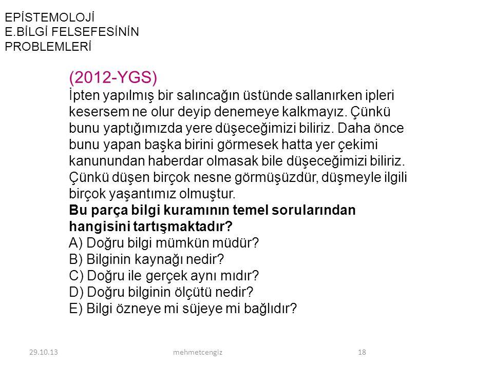 EPİSTEMOLOJİ E.BİLGİ FELSEFESİNİN PROBLEMLERİ 29.10.1318mehmetcengiz (2012-YGS) İpten yapılmış bir salıncağın üstünde sallanırken ipleri kesersem ne o