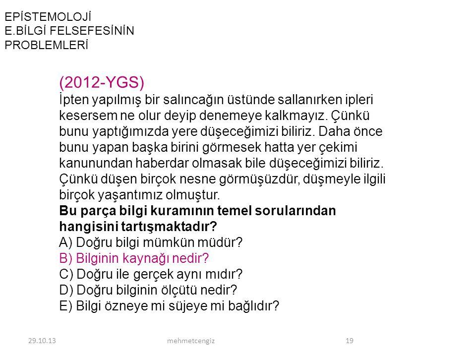 EPİSTEMOLOJİ E.BİLGİ FELSEFESİNİN PROBLEMLERİ 29.10.1319mehmetcengiz (2012-YGS) İpten yapılmış bir salıncağın üstünde sallanırken ipleri kesersem ne o