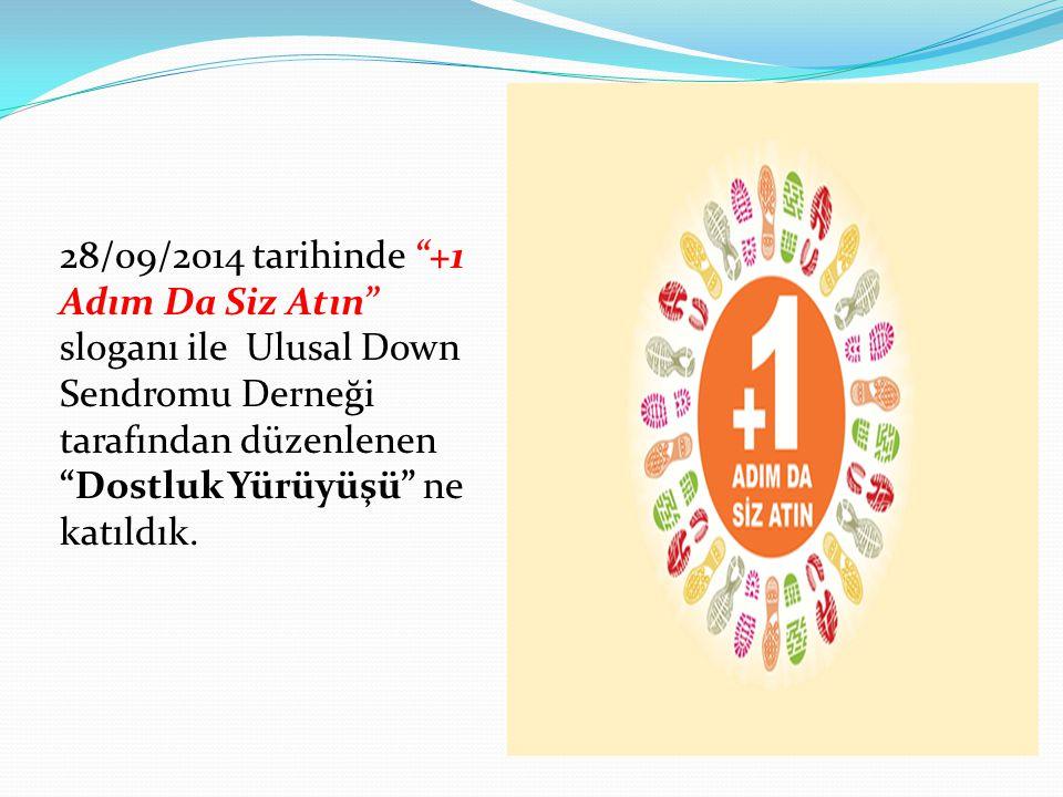 28/09/2014 tarihinde +1 Adım Da Siz Atın sloganı ile Ulusal Down Sendromu Derneği tarafından düzenlenen Dostluk Yürüyüşü ne katıldık.