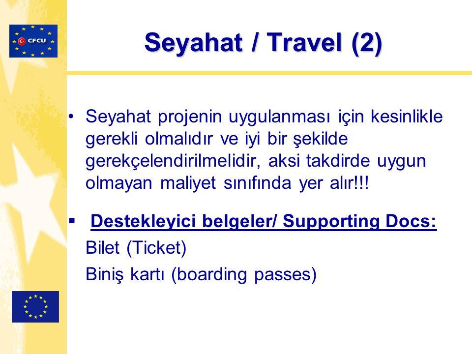 Seyahat / Travel (2) Seyahat / Travel (2) Seyahat projenin uygulanması için kesinlikle gerekli olmalıdır ve iyi bir şekilde gerekçelendirilmelidir, aksi takdirde uygun olmayan maliyet sınıfında yer alır!!.