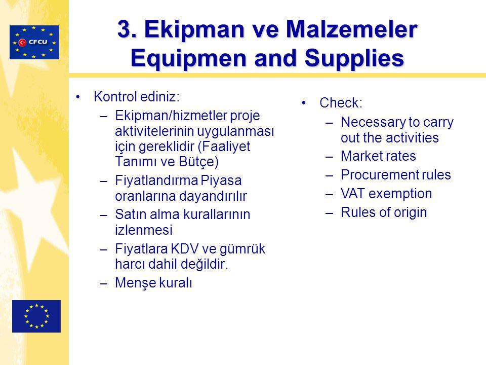 3. Ekipman ve Malzemeler Equipmen and Supplies Kontrol ediniz: –Ekipman/hizmetler proje aktivitelerinin uygulanması için gereklidir (Faaliyet Tanımı v