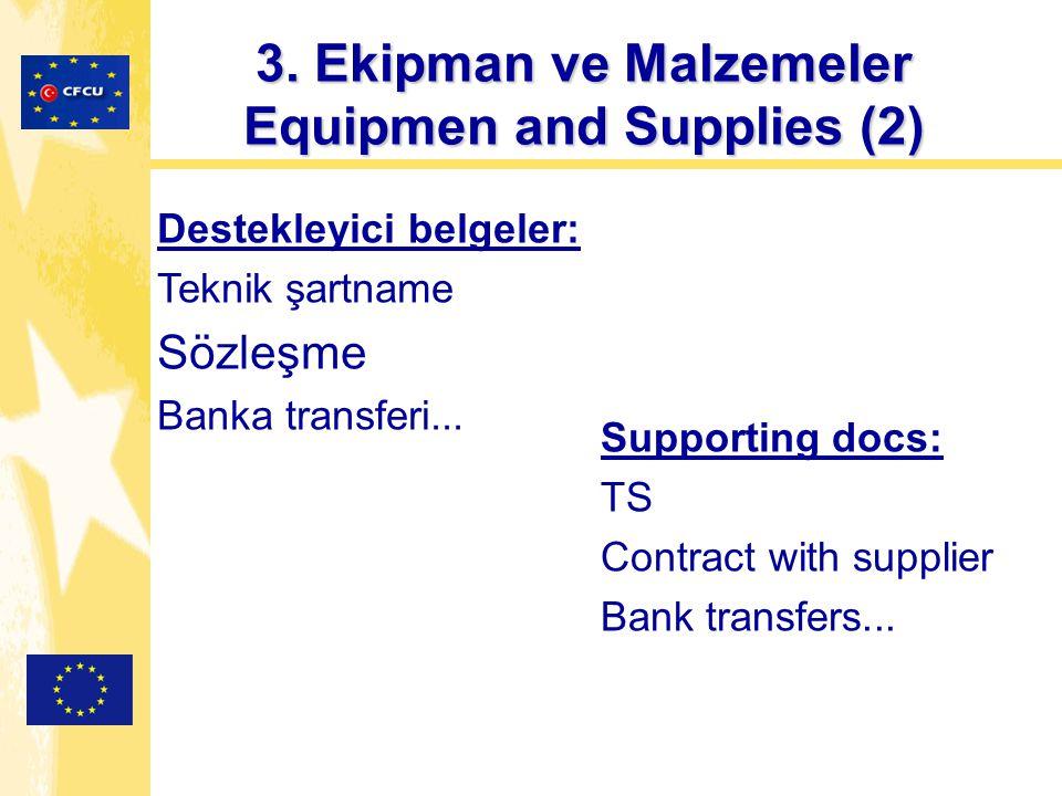 3. Ekipman ve Malzemeler Equipmen and Supplies (2) Destekleyici belgeler: Teknik şartname Sözleşme Banka transferi... Supporting docs: TS Contract wit