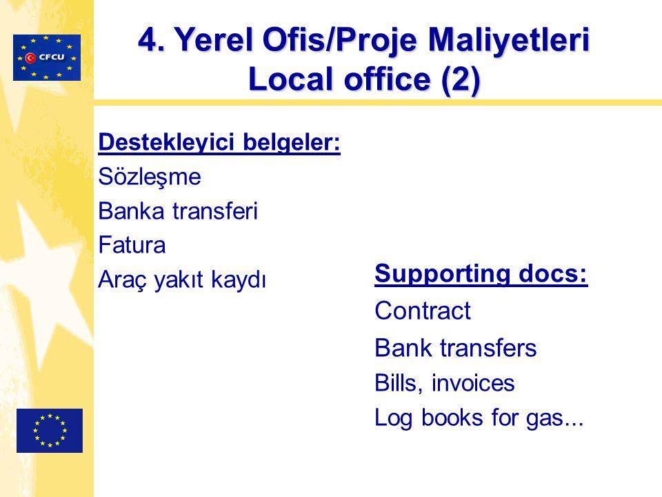 4. Yerel Ofis/Proje Maliyetleri Local office (2) Destekleyici belgeler: Sözleşme Banka transferi Fatura Araç yakıt kaydı Supporting docs: Contract Ban