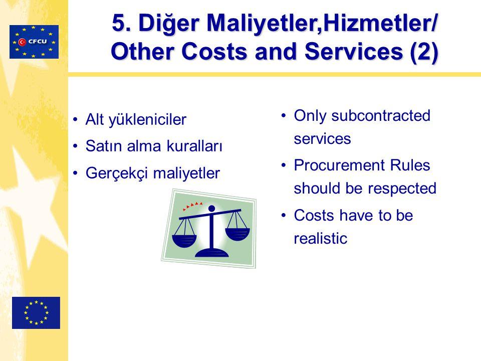Alt yükleniciler Satın alma kuralları Gerçekçi maliyetler Only subcontracted services Procurement Rules should be respected Costs have to be realistic 5.