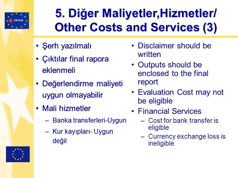 Şerh yazılmalı Çıktılar final rapora eklenmeli Değerlendirme maliyeti uygun olmayabilir Mali hizmetler –Banka transferleri-Uygun –Kur kayıpları- Uygun