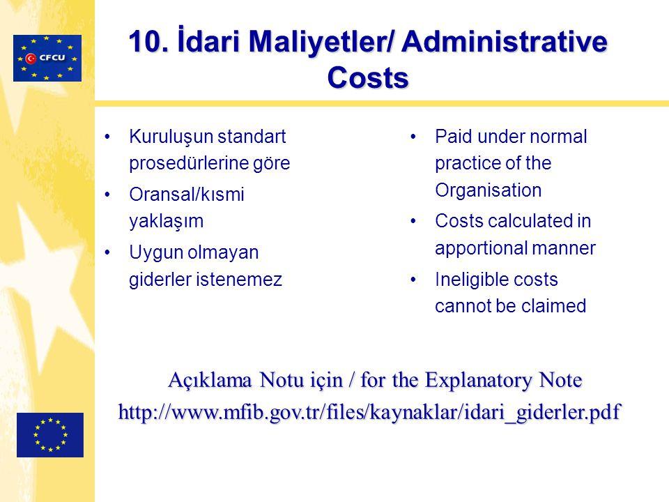 10. İdari Maliyetler/ Administrative Costs Kuruluşun standart prosedürlerine göre Oransal/kısmi yaklaşım Uygun olmayan giderler istenemez Paid under n