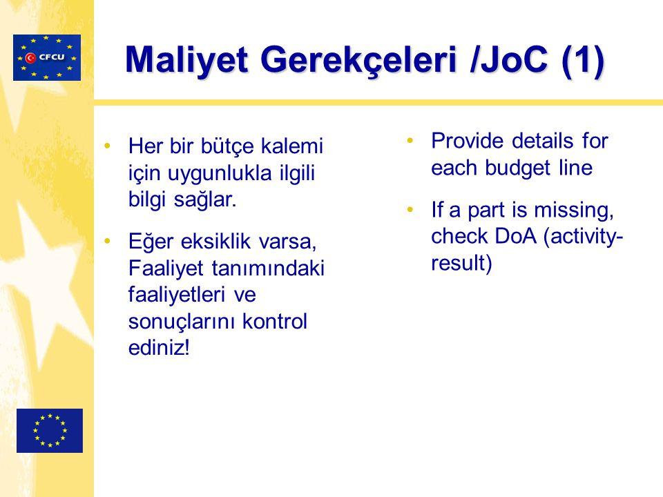 Maliyet Gerekçeleri /JoC (1) Her bir bütçe kalemi için uygunlukla ilgili bilgi sağlar. Eğer eksiklik varsa, Faaliyet tanımındaki faaliyetleri ve sonuç