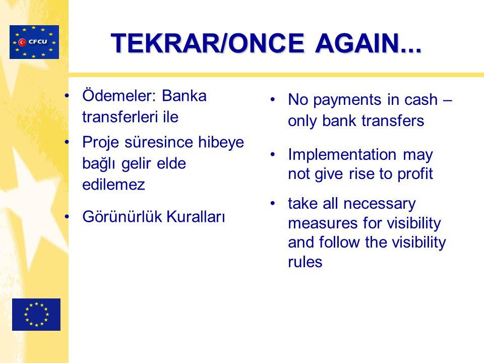 TEKRAR/ONCE AGAIN... Ödemeler: Banka transferleri ile Proje süresince hibeye bağlı gelir elde edilemez Görünürlük Kuralları No payments in cash – only