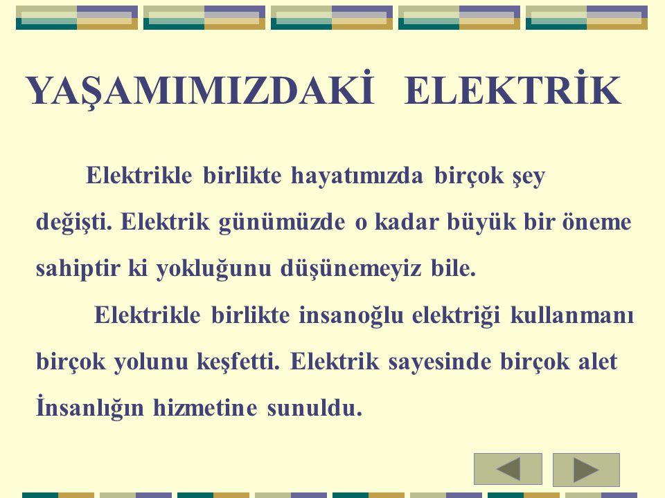Elektrikle birlikte hayatımızda birçok şey değişti. Elektrik günümüzde o kadar büyük bir öneme sahiptir ki yokluğunu düşünemeyiz bile. Elektrikle birl