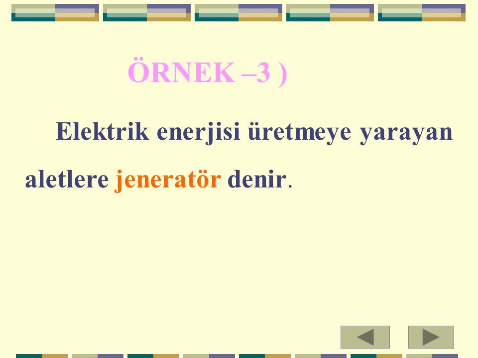 Elektrik enerjisi üretmeye yarayan aletlere jeneratör denir. ÖRNEK –3 )