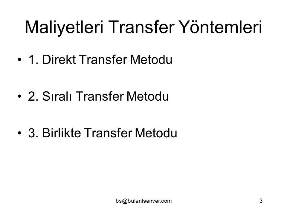 bs@bulentsenver.com3 Maliyetleri Transfer Yöntemleri 1. Direkt Transfer Metodu 2. Sıralı Transfer Metodu 3. Birlikte Transfer Metodu