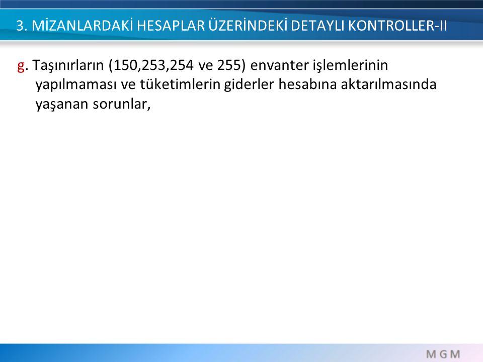 3. MİZANLARDAKİ HESAPLAR ÜZERİNDEKİ DETAYLI KONTROLLER-II g. Taşınırların (150,253,254 ve 255) envanter işlemlerinin yapılmaması ve tüketimlerin gider