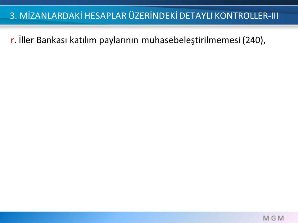 3. MİZANLARDAKİ HESAPLAR ÜZERİNDEKİ DETAYLI KONTROLLER-III r. İller Bankası katılım paylarının muhasebeleştirilmemesi (240),