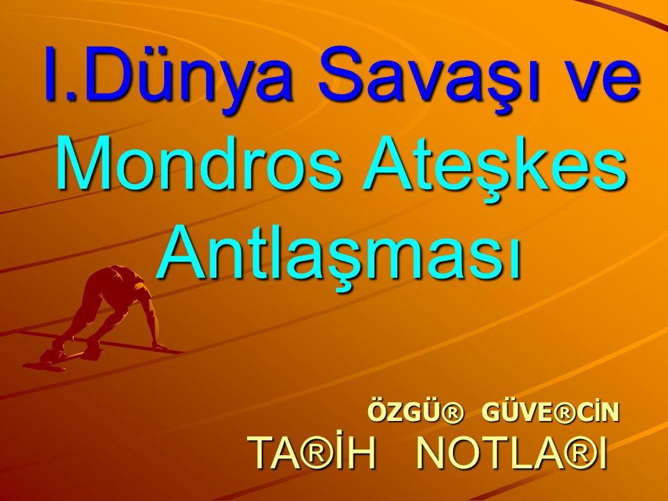 MONDROS ATEŞKES ANTLAŞMASI (30 Ekim 1918) Osmanlı Devletini Mondros'u İmzalamaya İten Nedenler: Çanakkale dışında bütün cephelerde yenilmesi.Çanakkale dışında bütün cephelerde yenilmesi.