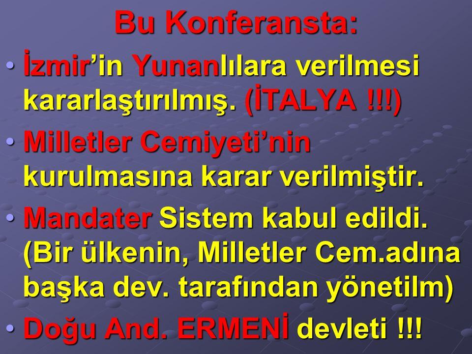 Bu Konferansta: İzmir'in Yunanlılara verilmesi kararlaştırılmış. (İTALYA !!!)İzmir'in Yunanlılara verilmesi kararlaştırılmış. (İTALYA !!!) Milletler C