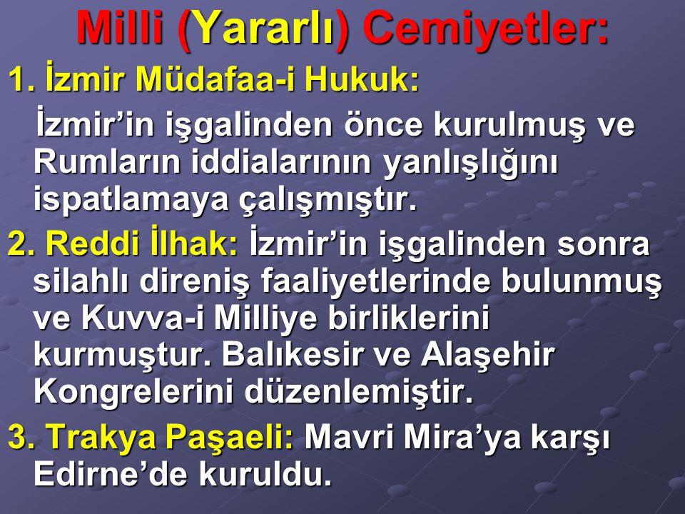 Milli (Yararlı) Cemiyetler: 1. İzmir Müdafaa-i Hukuk: İzmir'in işgalinden önce kurulmuş ve Rumların iddialarının yanlışlığını ispatlamaya çalışmıştır.