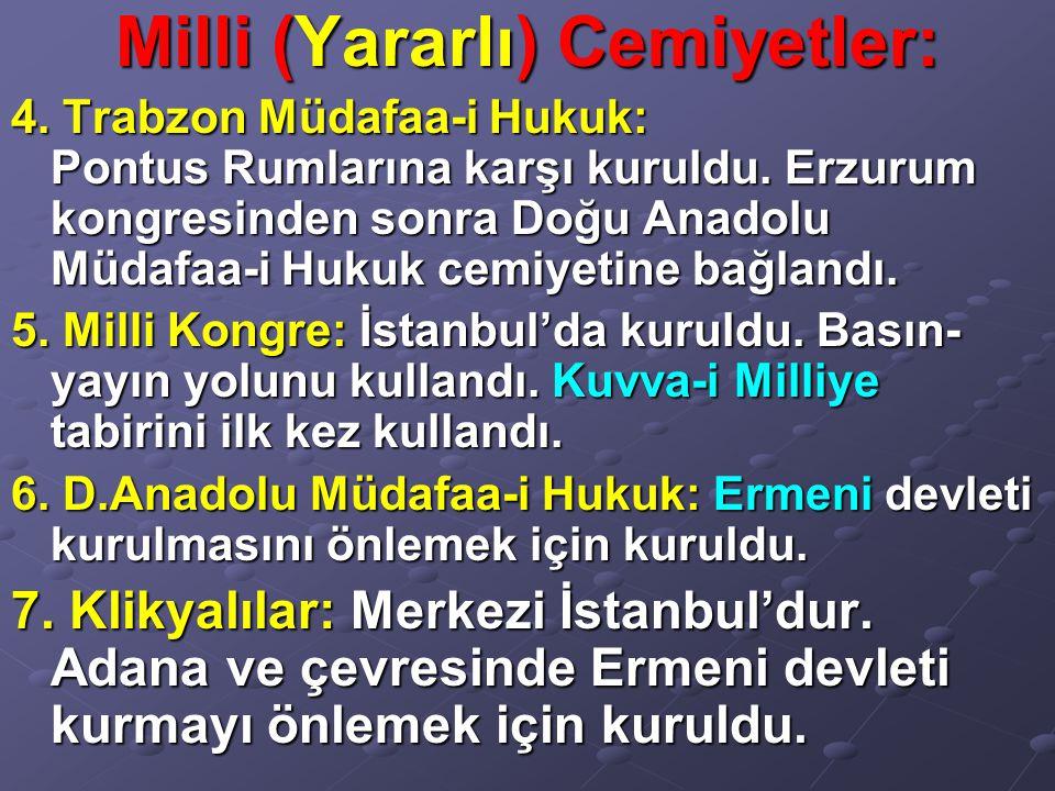 Milli (Yararlı) Cemiyetler: 4. Trabzon Müdafaa-i Hukuk: Pontus Rumlarına karşı kuruldu. Erzurum kongresinden sonra Doğu Anadolu Müdafaa-i Hukuk cemiye