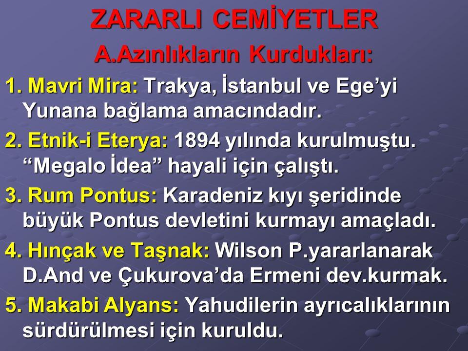 ZARARLI CEMİYETLER A.Azınlıkların Kurdukları: 1. Mavri Mira: Trakya, İstanbul ve Ege'yi Yunana bağlama amacındadır. 2. Etnik-i Eterya: 1894 yılında ku