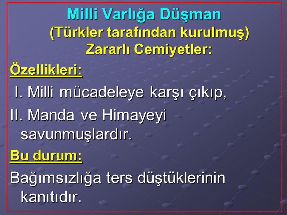 Milli Varlığa Düşman (Türkler tarafından kurulmuş) Zararlı Cemiyetler: Özellikleri: I. Milli mücadeleye karşı çıkıp, I. Milli mücadeleye karşı çıkıp,