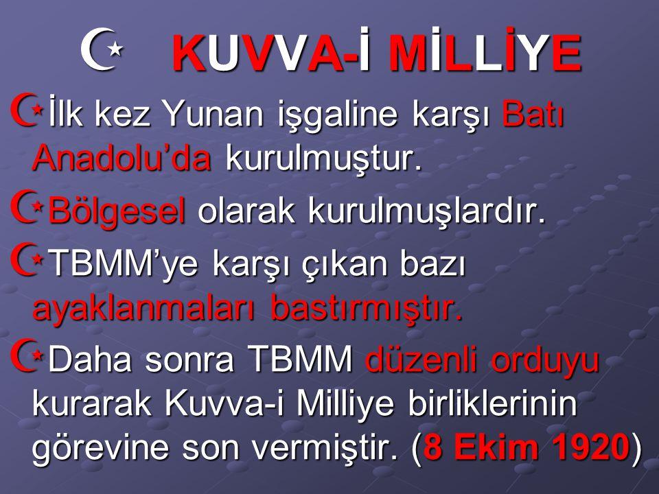  KUVVA-İ MİLLİYE  İlk kez Yunan işgaline karşı Batı Anadolu'da kurulmuştur.  Bölgesel olarak kurulmuşlardır.  TBMM'ye karşı çıkan bazı ayaklanmala