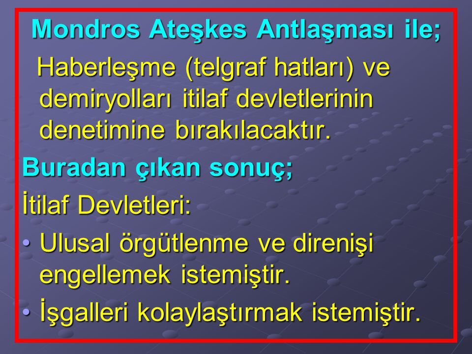 MONDROS'UN UYGULANMASI İtilaf Devletleri, özellikle Mondros'un 7.maddesine dayanarak Anadolu'yu işgale başlamışlardır.