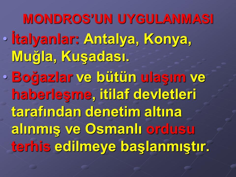 MONDROS'UN UYGULANMASI İtalyanlar: Antalya, Konya, Muğla, Kuşadası.İtalyanlar: Antalya, Konya, Muğla, Kuşadası. Boğazlar ve bütün ulaşım ve haberleşme