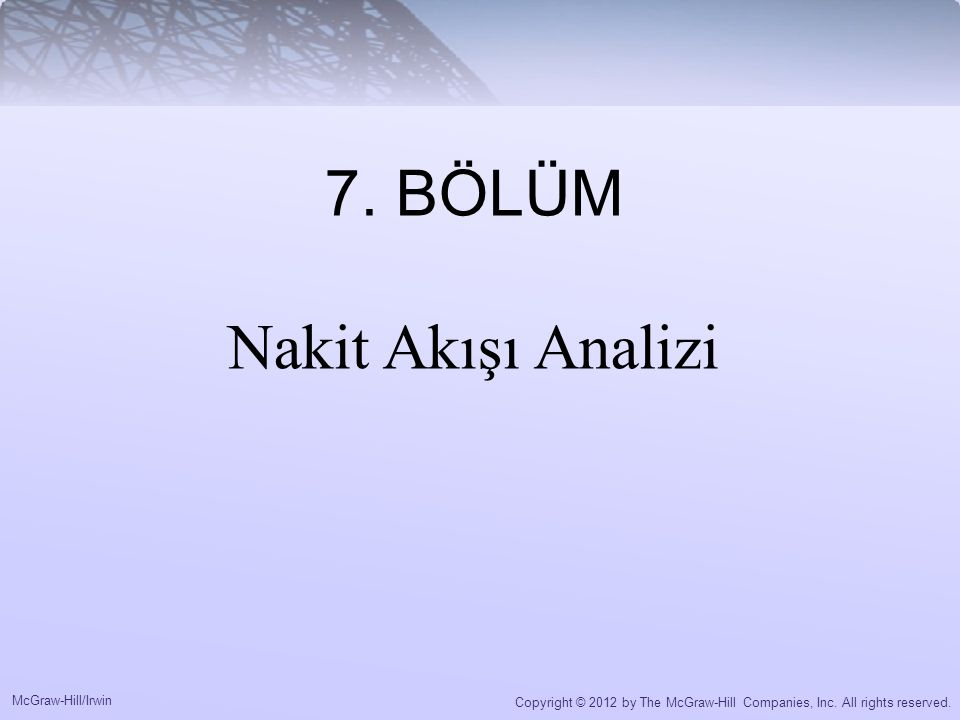 McGraw-Hill/Irwin Copyright © 2012 by The McGraw-Hill Companies, Inc. All rights reserved. 7. BÖLÜM Nakit Akışı Analizi
