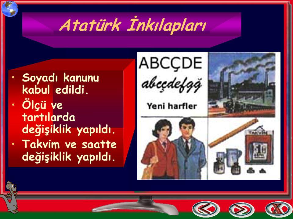 Atatürk İnkılapları Arap harfleri kaldırılarak, bu günkü alfabe kabul edildi. Din ve devlet işleri ayrılarak laiklik kabul edildi. Giyim-kuşamda değiş