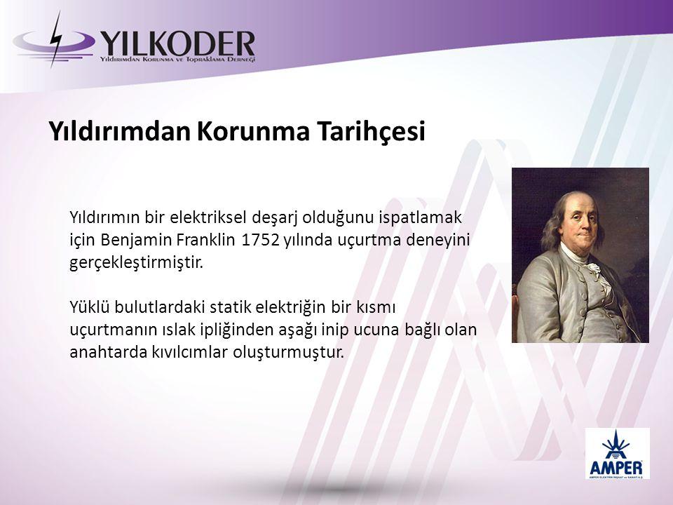 Yıldırımdan Korunma Tarihçesi Yıldırımın bir elektriksel deşarj olduğunu ispatlamak için Benjamin Franklin 1752 yılında uçurtma deneyini gerçekleştirmiştir.