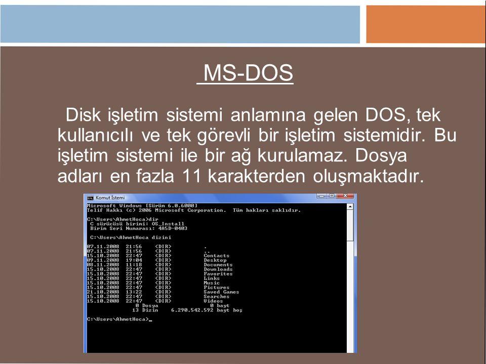MS-DOS Disk işletim sistemi anlamına gelen DOS, tek kullanıcılı ve tek görevli bir işletim sistemidir. Bu işletim sistemi ile bir ağ kurulamaz. Dosya