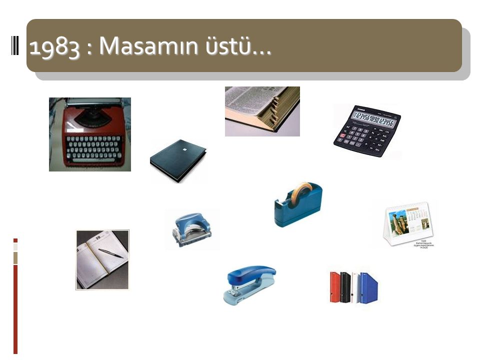 1983 : Masamın üstü... Sözlükler Daktilo Ajanda Telefon Rehberi Delgeç Hesap Makinesi Bant Klasör Tel zımba