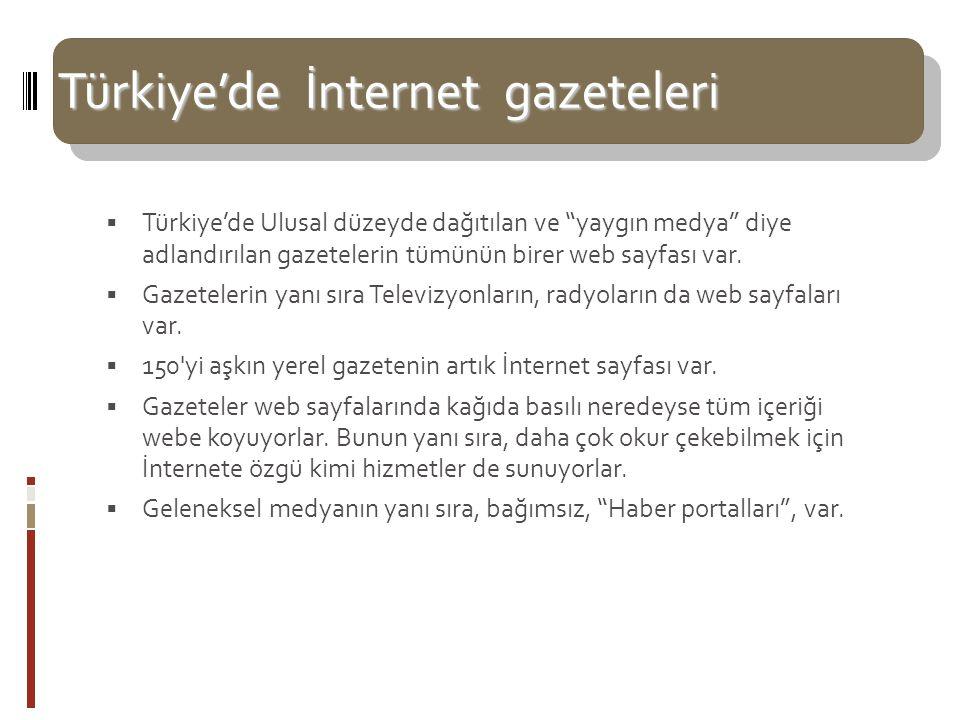 """Türkiye'de İnternet gazeteleri  Türkiye'de Ulusal düzeyde dağıtılan ve """"yaygın medya"""" diye adlandırılan gazetelerin tümünün birer web sayfası var. """