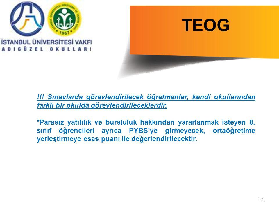 14 TEOG !!! Sınavlarda görevlendirilecek öğretmenler, kendi okullarından farklı bir okulda görevlendirileceklerdir. *Parasız yatılılık ve bursluluk ha