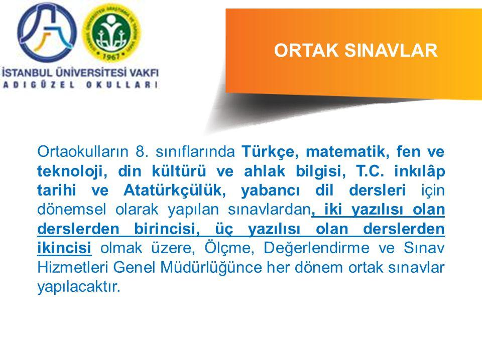 ORTAK SINAVLAR Ortaokulların 8. sınıflarında Türkçe, matematik, fen ve teknoloji, din kültürü ve ahlak bilgisi, T.C. inkılâp tarihi ve Atatürkçülük, y
