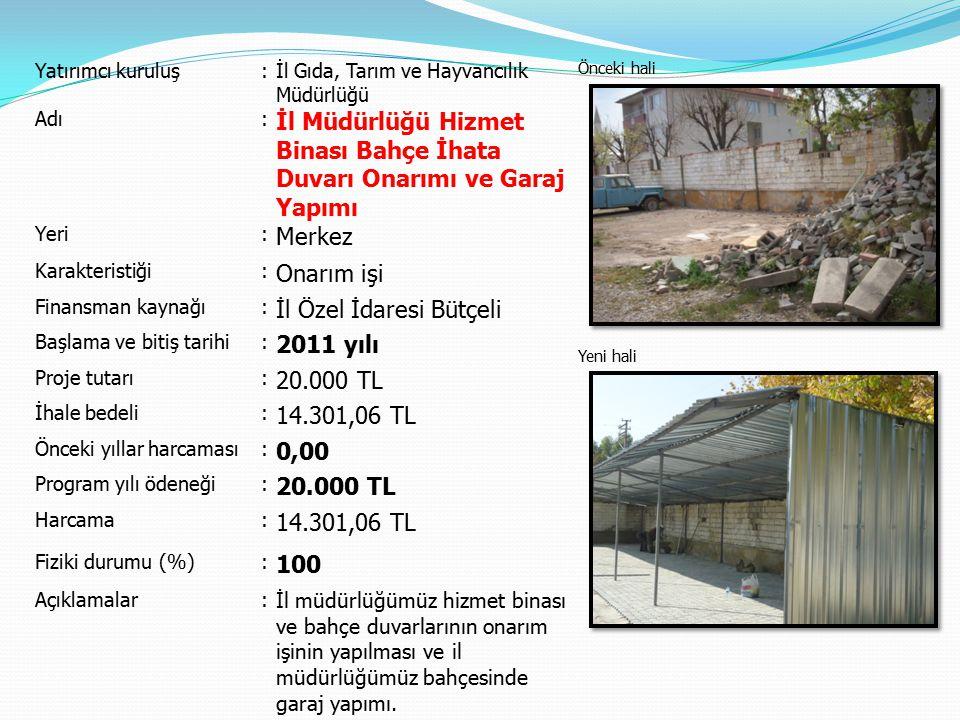 Yatırımcı kuruluş:İl Gıda, Tarım ve Hayvancılık Müdürlüğü Önceki hali Yeni hali Adı: İl Müdürlüğü Hizmet Binası Bahçe İhata Duvarı Onarımı ve Garaj Ya