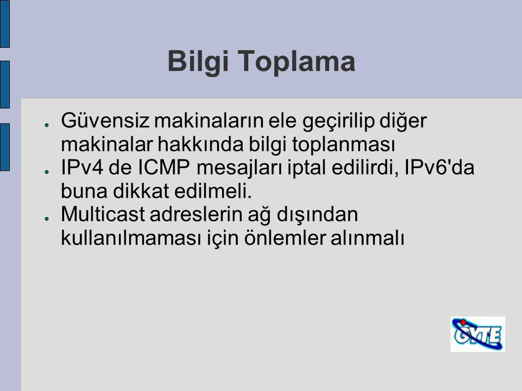 Bilgi Toplama ● Güvensiz makinaların ele geçirilip diğer makinalar hakkında bilgi toplanması ● IPv4 de ICMP mesajları iptal edilirdi, IPv6'da buna dik