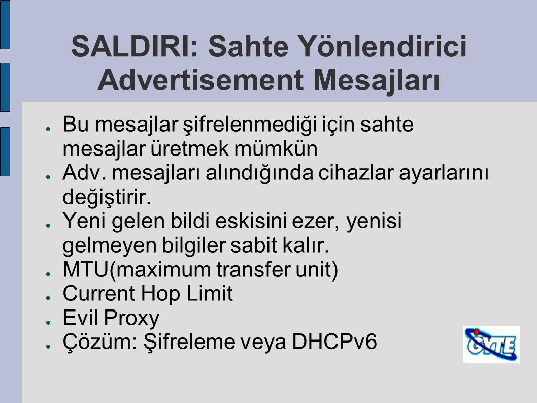 SALDIRI: Sahte Yönlendirici Advertisement Mesajları ● Bu mesajlar şifrelenmediği için sahte mesajlar üretmek mümkün ● Adv. mesajları alındığında cihaz