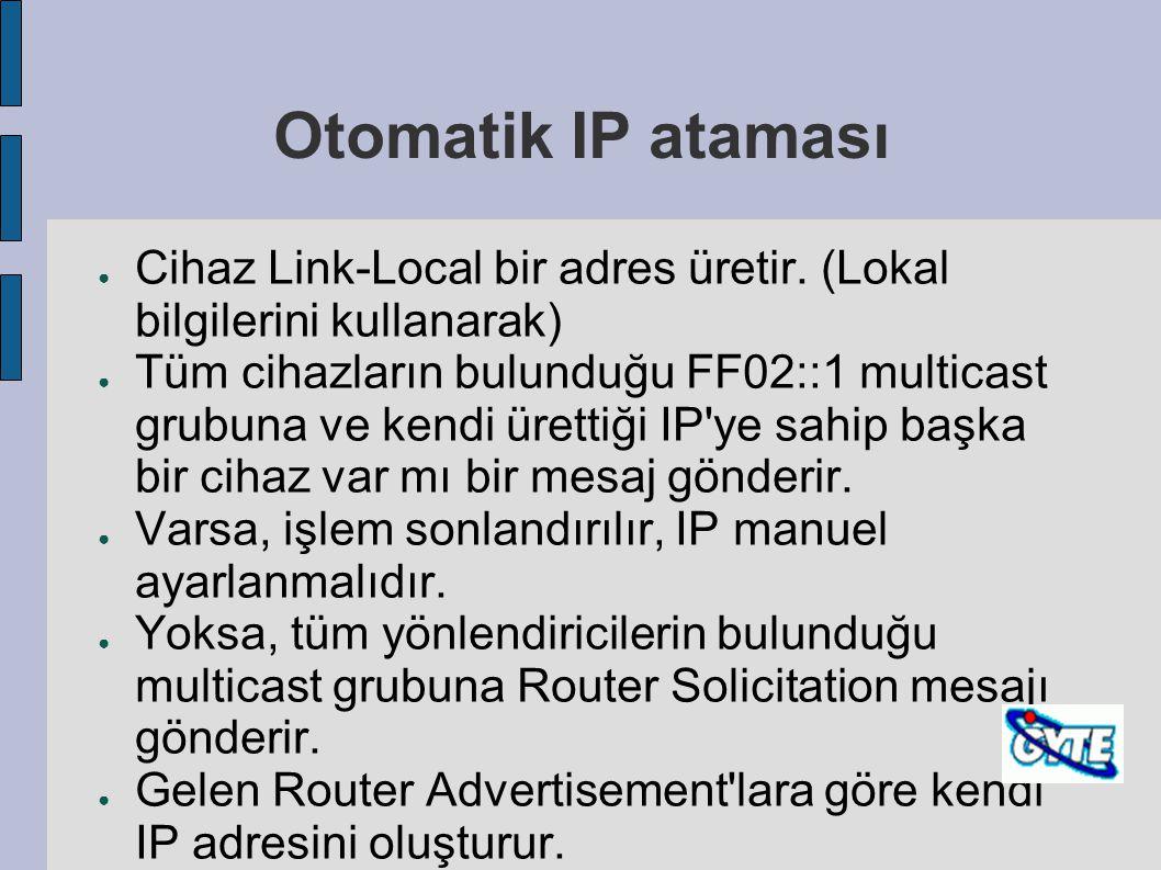 Otomatik IP ataması ● Cihaz Link-Local bir adres üretir. (Lokal bilgilerini kullanarak) ● Tüm cihazların bulunduğu FF02::1 multicast grubuna ve kendi
