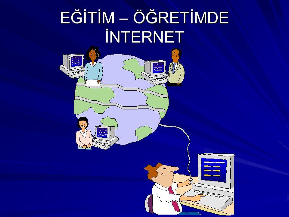 EĞİTİM - ÖĞRETİMDE İNTERNET İnternet ile tanışmamızdan bu yana Türkiye'de gerek bireysel gerekse de kurumsal açısından oldukça önemli gelişmeler kaydedilmektedir.