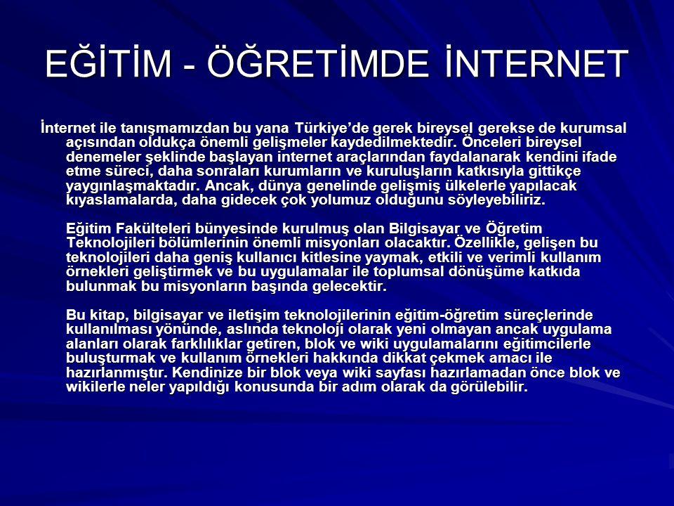EĞİTİM - ÖĞRETİMDE İNTERNET İnternet ile tanışmamızdan bu yana Türkiye'de gerek bireysel gerekse de kurumsal açısından oldukça önemli gelişmeler kayde